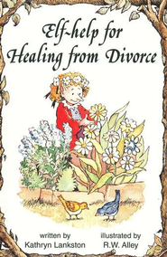 Healing from Divorce, Elf Help Book   -              By: Kathryn Lankston