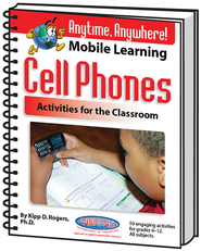 Anytime, Anywhere! Mobile Learning Cell Phones  Activities for the Classroom  -