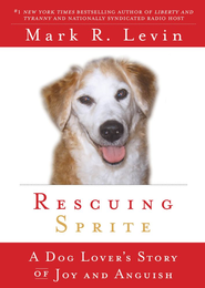 Rescuing Sprite: A Dog Lover's Story of Joy and Anguish - eBook  -     By: Mark R. Levin