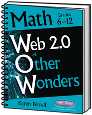 Web 2.0 and Other Wonders: Math Grades 6-12   -              By: Karen Ferrell