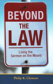 Beyond the Law: Living the Sermon on the Mount   -     By: Philip K. Clemens