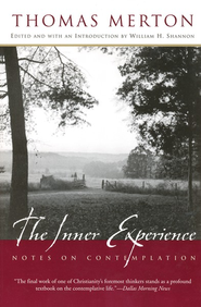 The Inner Experience: Notes on Contemplation   -     Edited By: William H. Shannon     By: Thomas Merton