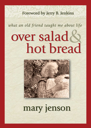 Over Salad and Hot Bread GIFT: What an Old Friend Taught Me About Life - eBook  -     By: Mary Jenson