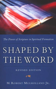 Shaped by the Word: The Power of Scripture in Spiritual Formation  -              By: M. Robert Mulholland Jr.
