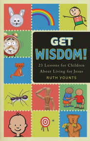 Get Wisdom!: 23 Lessons for Children About Living for Jesus  -     By: Ruth Younts