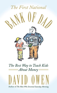 The First National Bank of Dad: The Best Way to Teach Kids About Money - eBook  -     By: David Owen