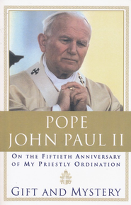Gift and Mystery   -     By: Pope John Paul II
