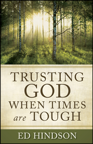 Trusting God When Times Are Tough  -     By: Ed Hindson