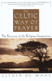 The Celtic Way of Prayer   -              By: Esther de Waal