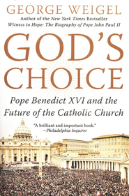 God's Choice: Pope Benedict XVI and the Future of the Catholic Church  -     By: George Weigel