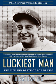 Luckiest Man: The Life and Death of Lou Gehrig - eBook  -     By: Jonathan Eig