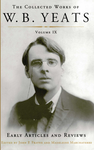 The Collected Works of W.B. Yeats Volume IX: Early Art: Uncollected Articles and Reviews Written Between 1886 and 1900 - eBook  -     By: William Butler Yeats
