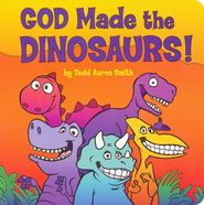 God Made the Dinosaurs!  -              By: Todd Aaron Smith