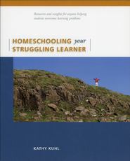 Homeschooling Your Struggling Learner   -              By: Kathy Kuhl