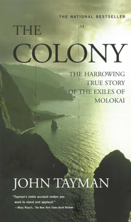 The Colony: The Harrowing True Story of the Exiles of Molokai - eBook  -     By: John Tayman