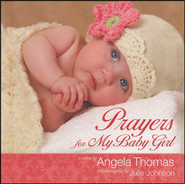 Prayers for My Baby Girl  -     By: Angela Thomas