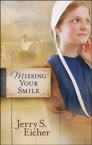 Missing Your Smile, Fields of Home Series #1   -              By: Jerry Eicher