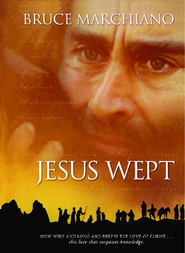 Jesus Wept: God's Tears Are For You - eBook  -     By: Bruce Marchiano