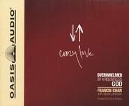 Crazy Love: Overwhelmed by a Relentless God Audiobook on CD  -     By: Francis Chan