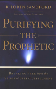 Purifying the Prophetic: Breaking Free from the Spirit of Self-Fulfillment  -     By: R. Loren Sandford
