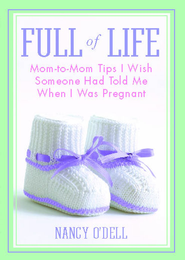 Full of Life: Mom-to-Mom Tips I Wish Someone Had Told Me When I Was Pregnant - eBook  -     By: Nancy O'Dell