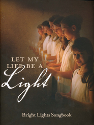 Bright Lights Songbook: Let My Life Be a Light   -