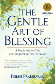 The Gentle Art of Blessing: A Simple Practice That Will Transform You and Your World - eBook  -     By: Pierre Pradervand
