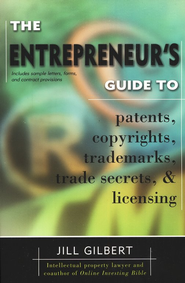 Entrepreneur's Guide To Patents, Copyrights, Trademarks, Trade Secrets and Licensing  -     By: Jill Gilbert