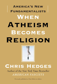 When Atheism Becomes Religion: America's New Fundamentalists - eBook  -     By: Chris Hedges