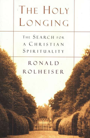 The Holy Longing   -     By: Ronald Rolheiser