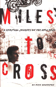 Miles to Cross: A Spiritual Journey on the Open Road   -     By: Mike Howerton