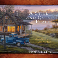 A Still and Quiet Place: Gentle Words to Calm Your Soul  -              By: Hope Lyda, Darrell Bush