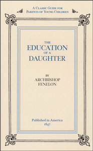 The Education of A Daughter              -              By: Francois Fenelon