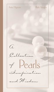 Pearls: A Collection of Inspirations and Wisdom - eBook  -     By: Anita Higman, Ruth Vaughn