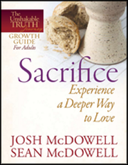 Sacrifice: Experience a Deeper Way to Love   -     By: Josh McDowell, Sean McDowell