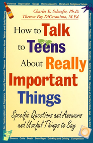 How to Talk to Teens About Really Important Things   -     By: Charles E. Schaefer, Theresa Foy DiGeronimo