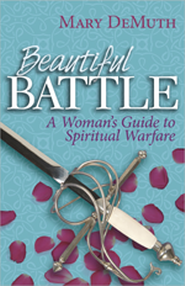 Beautiful Battle: A Woman's Guide to Spiritual Warfare   -     By: Mary Demuth