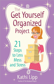 The Get Yourself Organized Project  -              By: Kathi Lipp