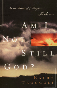 Am I Not Still God?   -     By: Kathy Troccoli