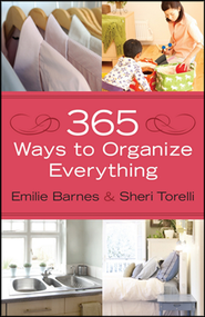 365 Ways to Organize Everything    -     By: Emilie Barnes, Sheri Torelli