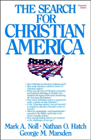 The Search for Christian America Mark A. Noll, Nathan O. Hatch and George M. Marsden