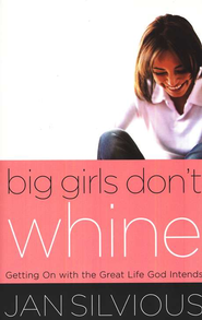 Big Girls Don't Whine  -     By: Jan Silvious