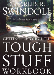 Getting Through the Tough Stuff Workbook   -              By: Charles R. Swindoll