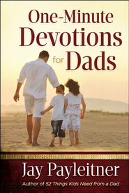 One-Minute Devotions for Dads  -              By: Jay Payleitner