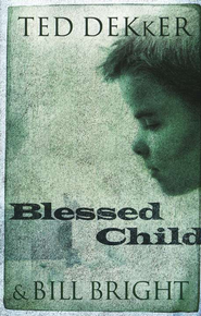 Blessed Child  -              By: Ted Dekker, Bill Bright