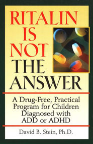Ritalin is Not The Answer: A Drug-Free, Practical  Program for Children Diagnosed with ADD or ADHD  -              By: David B. Stein