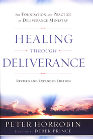 Healing Through Deliverance, Revised and Expanded Edition: The Foundation and Practice of Deliverance  -     By: Peter J. Horrobin