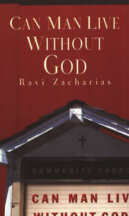 Can Man Live Without God  -              By: Ravi Zacharias