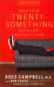 Help Your Twentysomething Get a Life And Get It Now: A Guide for Parents  -     By: Ross Campbell
