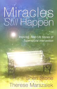 Miracles Still Happen Inspiring Accounts of God's Supernatural Intervention  -     By: Sheri Stone, Therese Marszalek